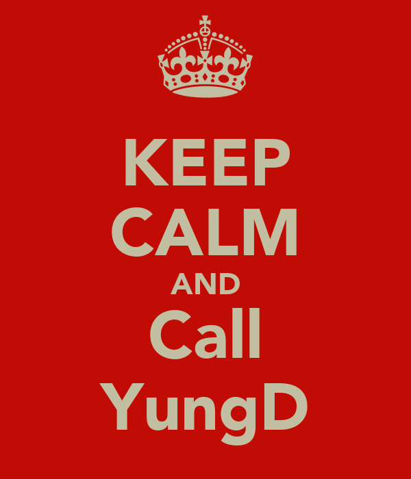 KEEP CALM AND Call YungD