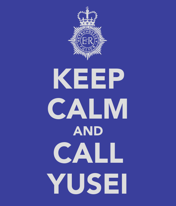 KEEP CALM AND CALL YUSEI
