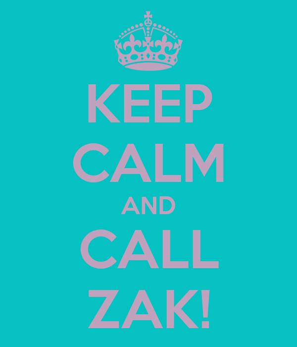 KEEP CALM AND CALL ZAK!