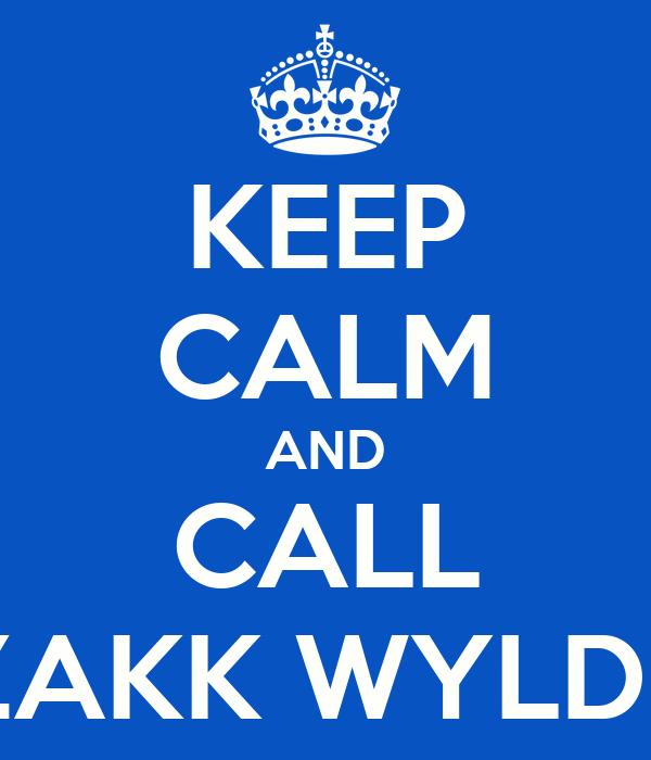 KEEP CALM AND CALL ZAKK WYLDE