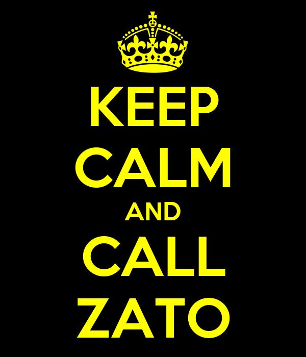 KEEP CALM AND CALL ZATO