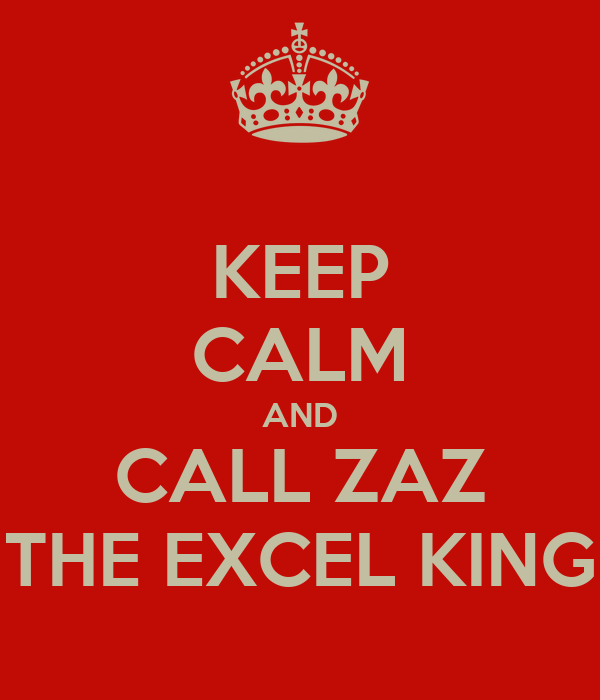 KEEP CALM AND CALL ZAZ THE EXCEL KING