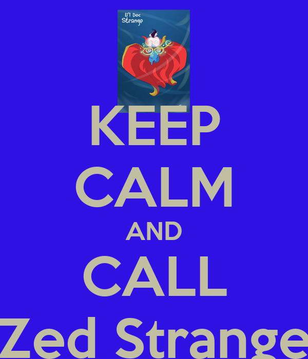 KEEP CALM AND CALL Zed Strange