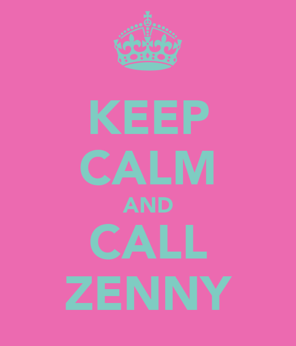 KEEP CALM AND CALL ZENNY