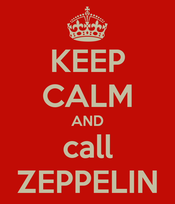 KEEP CALM AND call ZEPPELIN