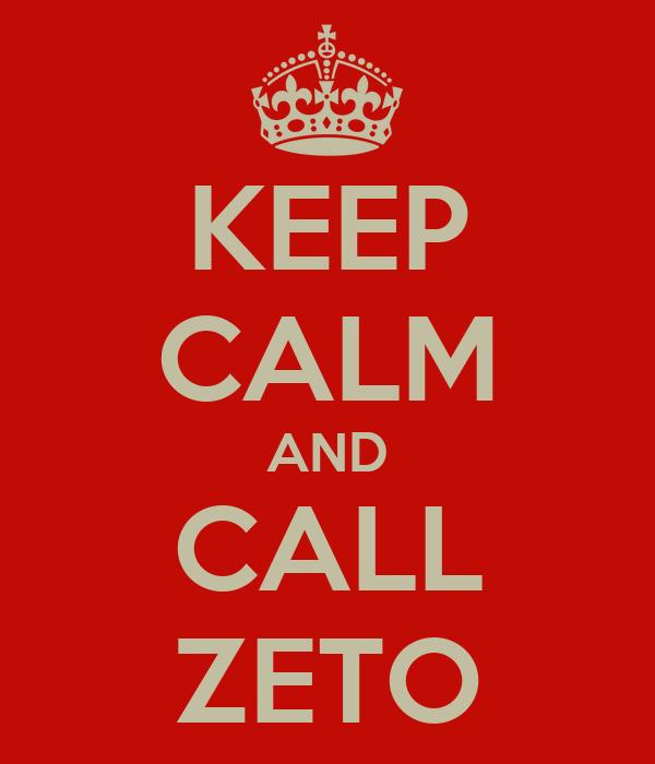 KEEP CALM AND CALL ZETO