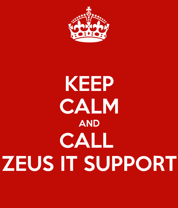 KEEP CALM AND CALL  ZEUS IT SUPPORT