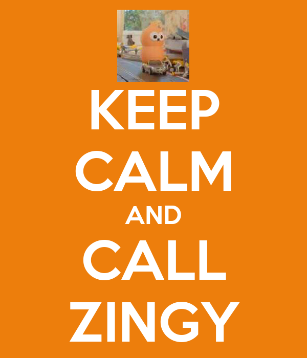 KEEP CALM AND CALL ZINGY