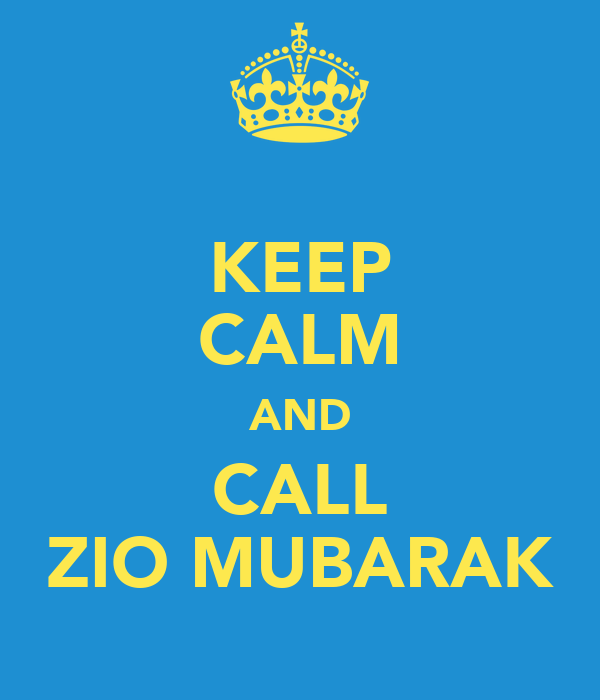 KEEP CALM AND CALL ZIO MUBARAK