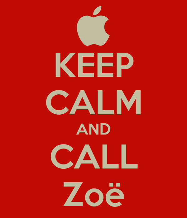 KEEP CALM AND CALL Zoë