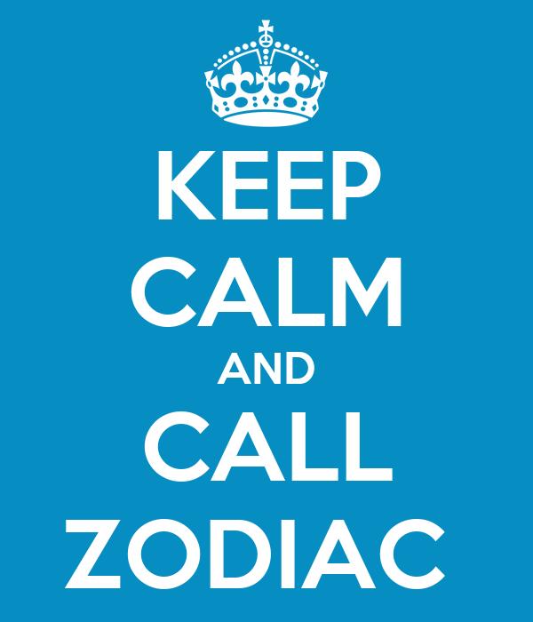 KEEP CALM AND CALL ZODIAC