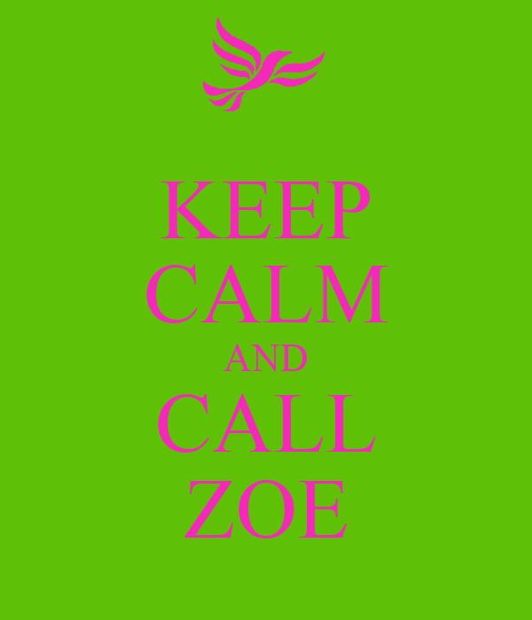 KEEP CALM AND CALL ZOE