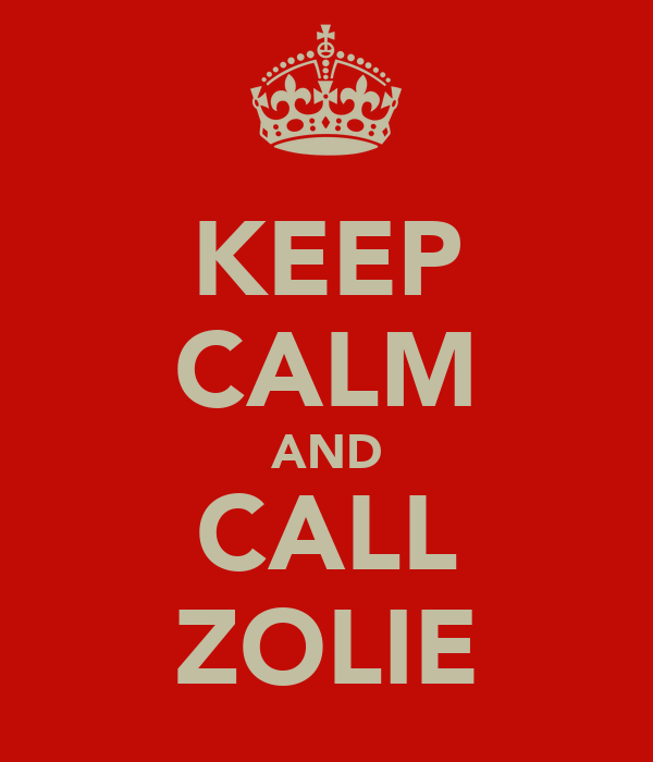 KEEP CALM AND CALL ZOLIE