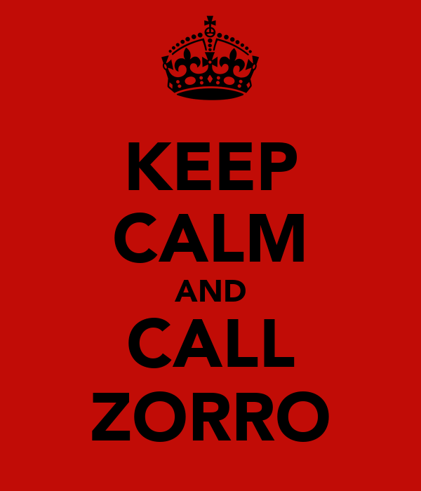KEEP CALM AND CALL ZORRO