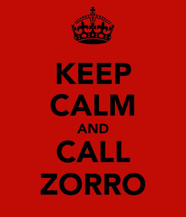 KEEP CALM AND CALL ZORRO