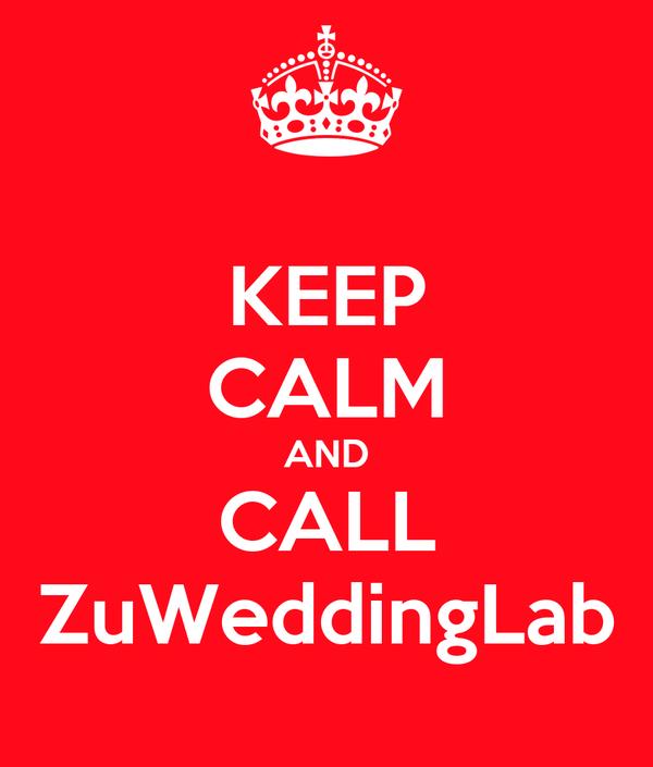KEEP CALM AND CALL ZuWeddingLab