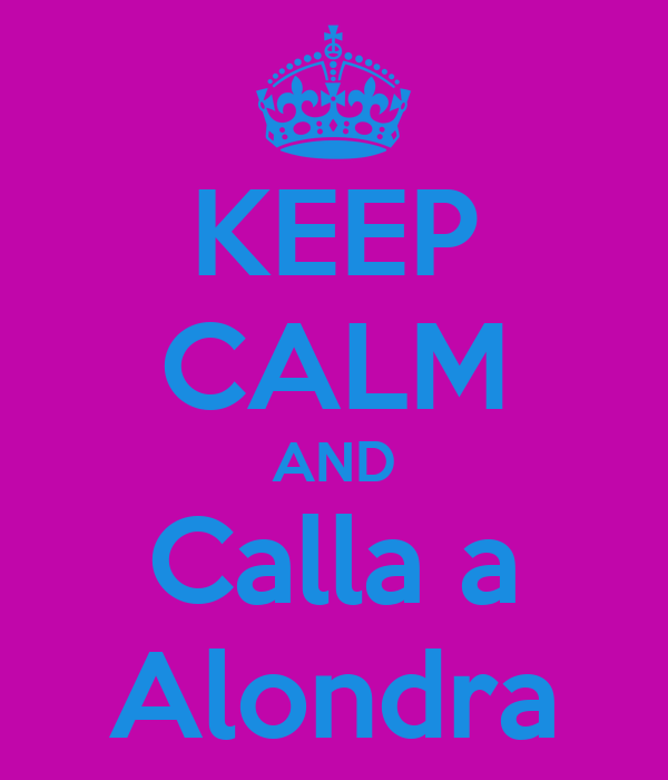 KEEP CALM AND Calla a Alondra
