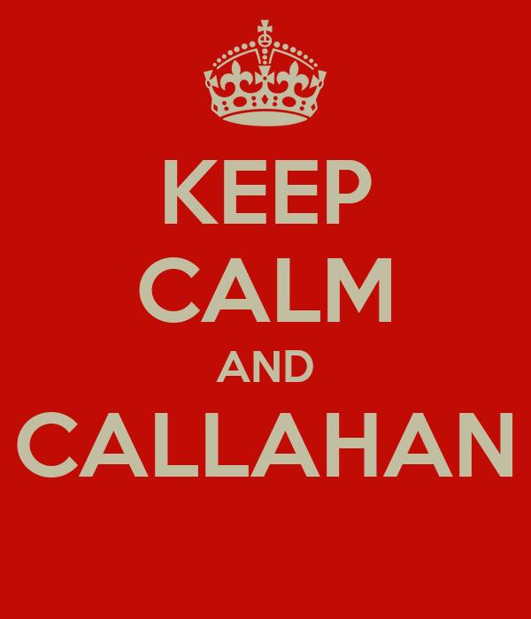 KEEP CALM AND CALLAHAN