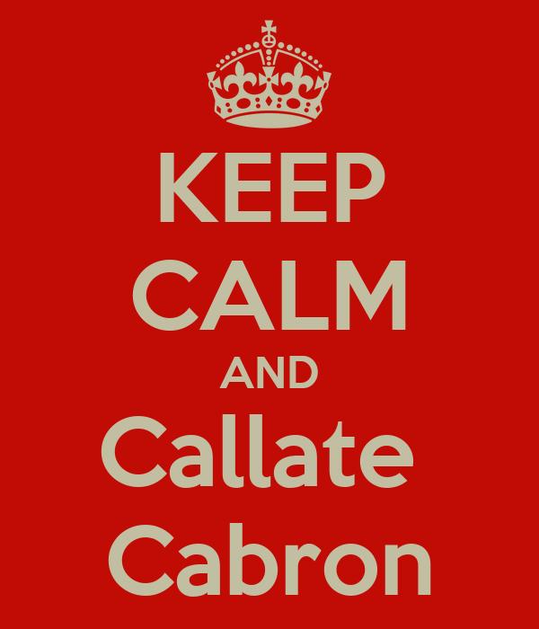 KEEP CALM AND Callate  Cabron