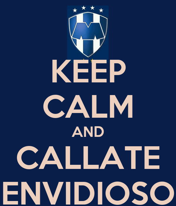 KEEP CALM AND CALLATE ENVIDIOSO