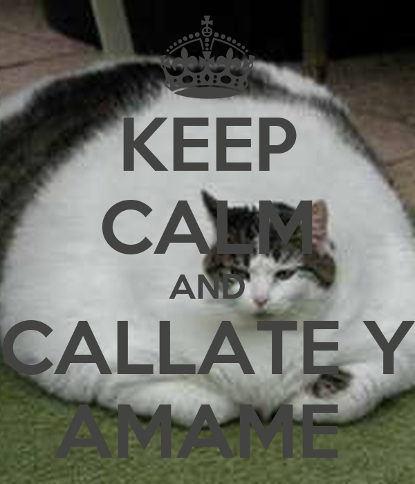KEEP CALM AND CALLATE Y AMAME