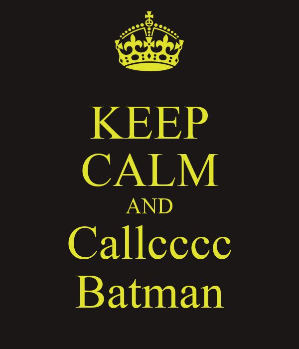 KEEP CALM AND Callcccc Batman