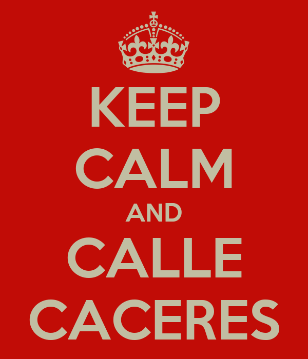 KEEP CALM AND CALLE CACERES