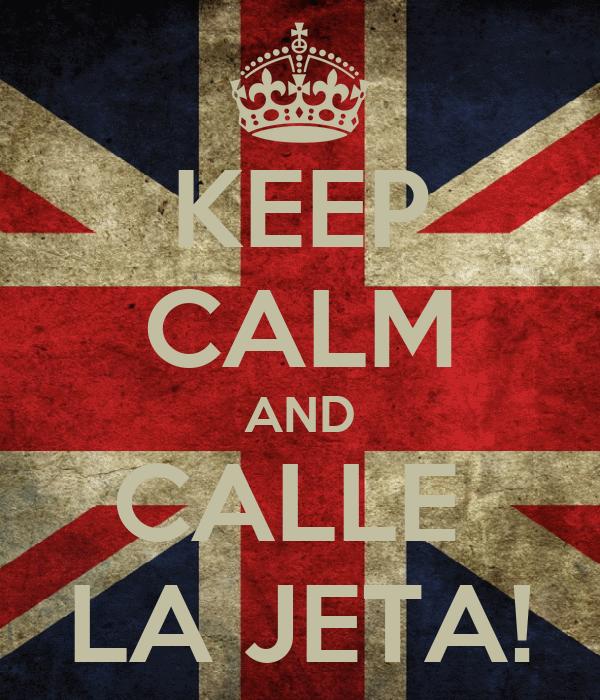 KEEP CALM AND CALLE  LA JETA!