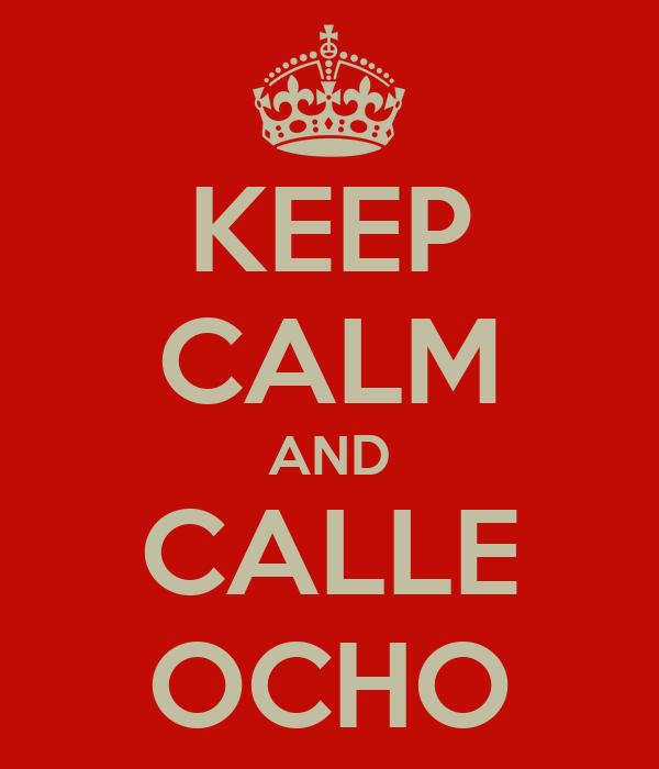 KEEP CALM AND CALLE OCHO
