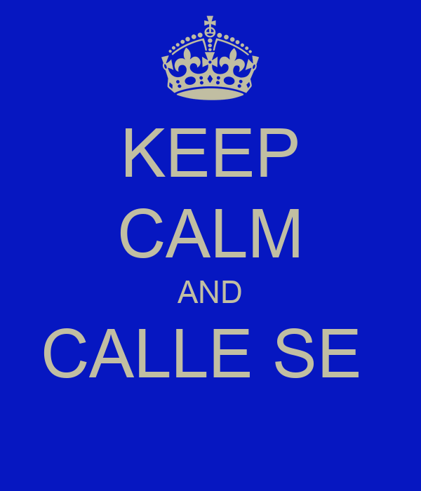 KEEP CALM AND CALLE SE