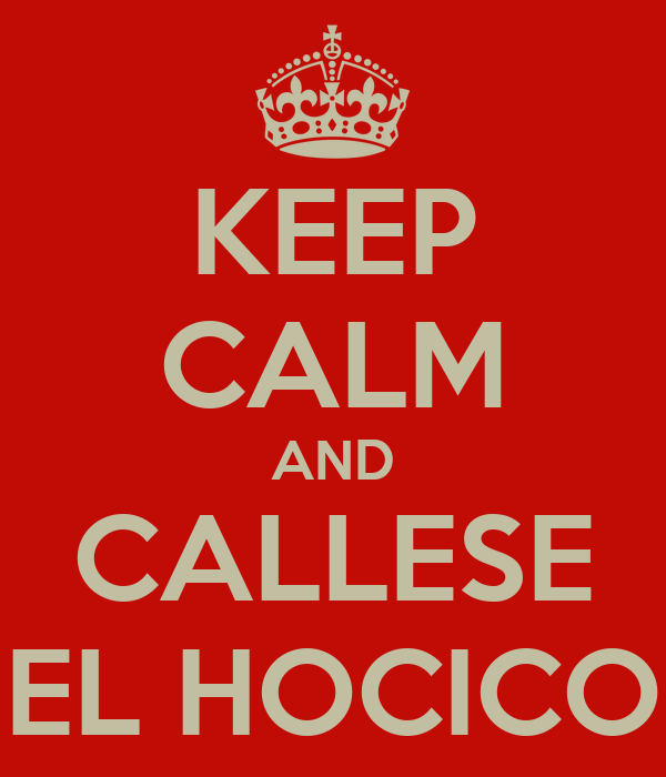 KEEP CALM AND CALLESE EL HOCICO