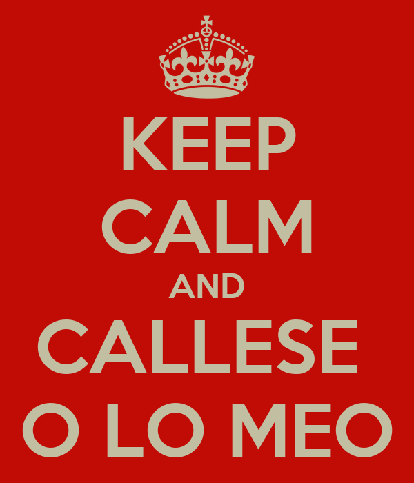KEEP CALM AND CALLESE  O LO MEO