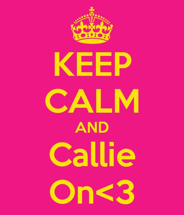 KEEP CALM AND Callie On<3