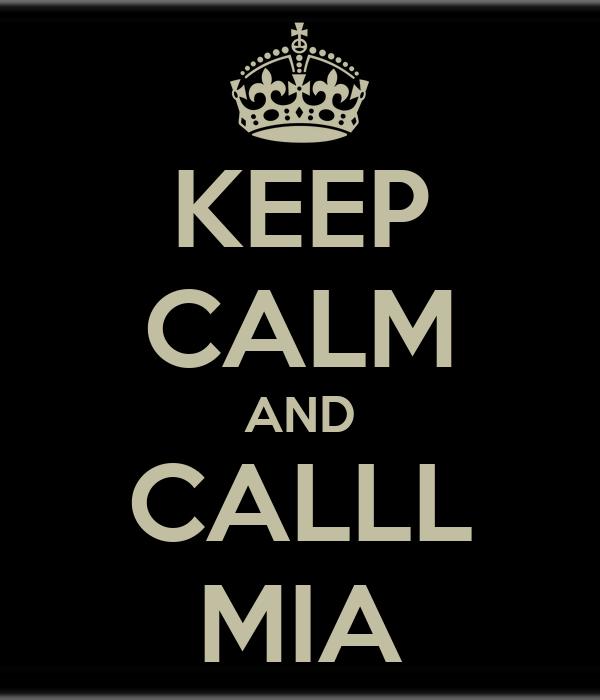 KEEP CALM AND CALLL MIA