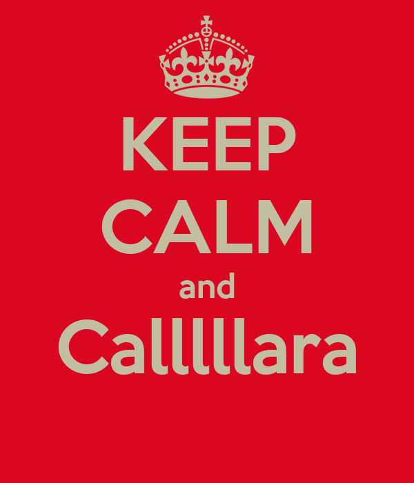 KEEP CALM and Calllllara
