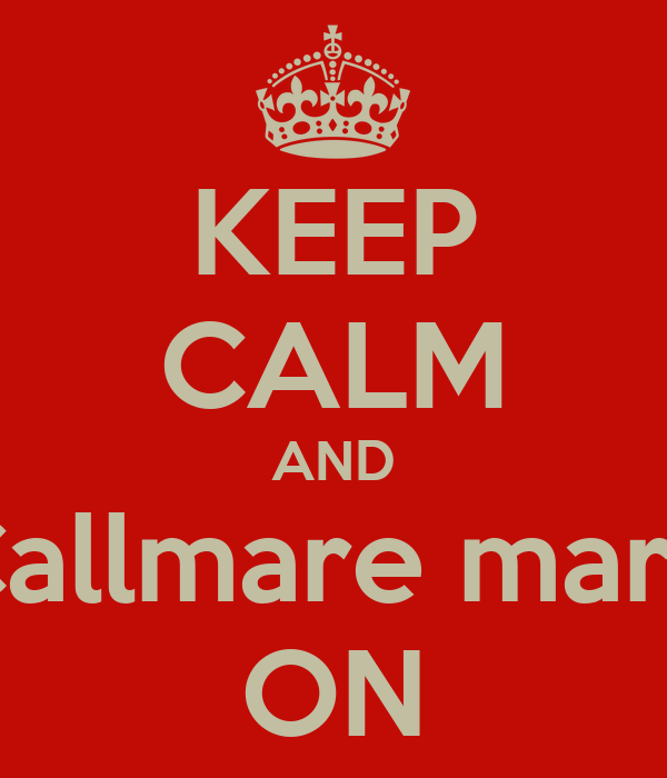 KEEP CALM AND Callmare mare ON