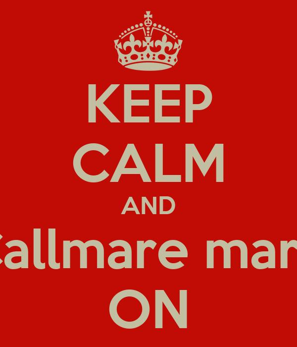 KEEP CALM AND Callmare mare ON