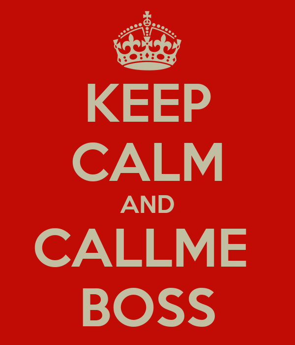 KEEP CALM AND CALLME  BOSS