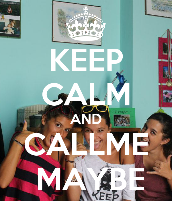 KEEP CALM AND CALLME  MAYBE