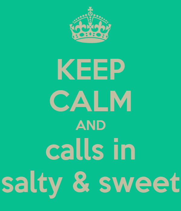 KEEP CALM AND calls in salty & sweet