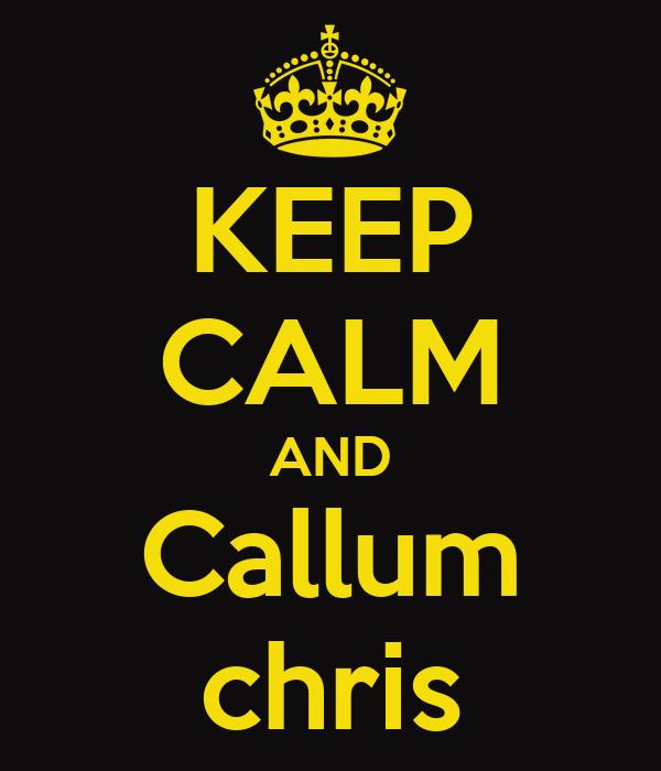 KEEP CALM AND Callum chris