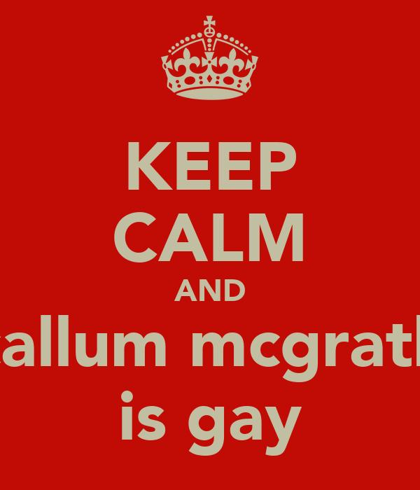 KEEP CALM AND callum mcgrath is gay