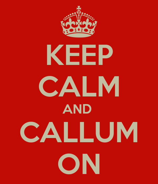 KEEP CALM AND  CALLUM ON