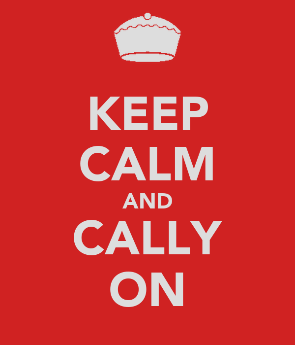 KEEP CALM AND CALLY ON