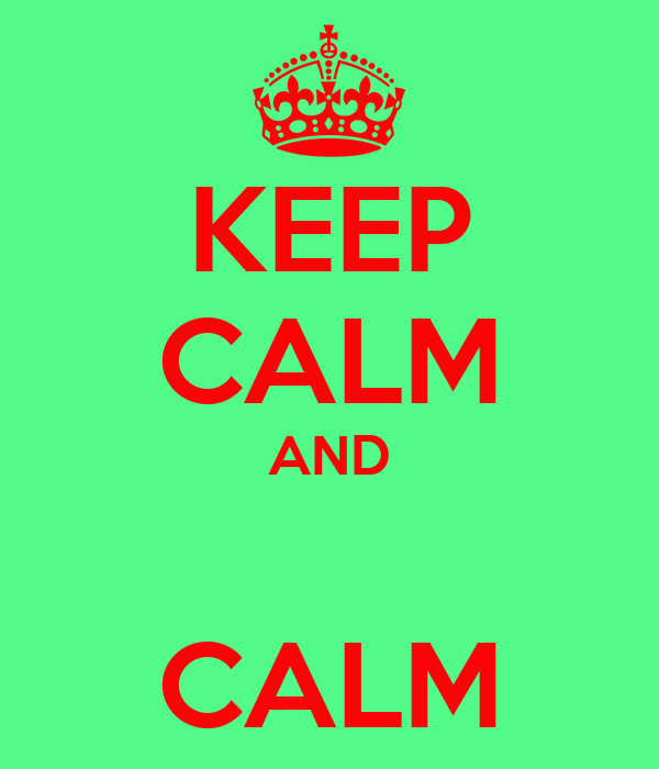 KEEP CALM AND  CALM