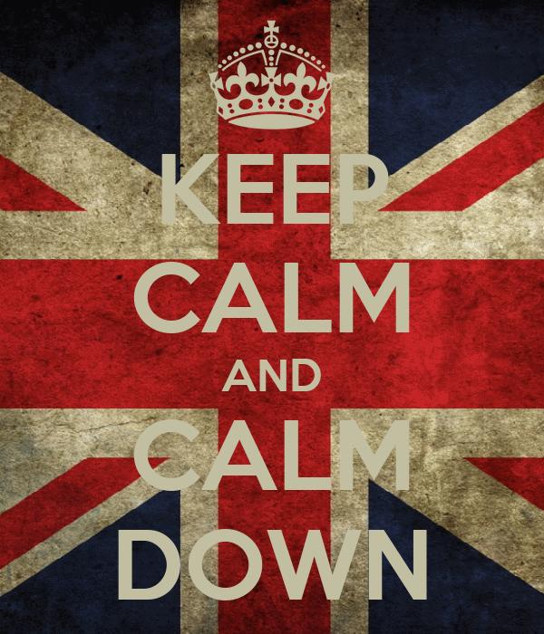 KEEP CALM AND CALM DOWN