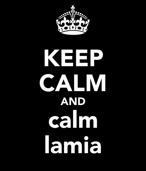 KEEP CALM AND calm lamia