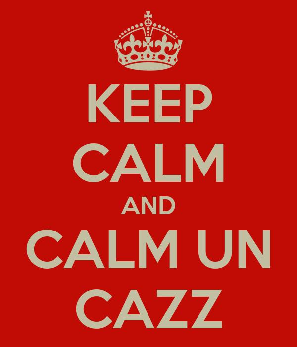 KEEP CALM AND CALM UN CAZZ
