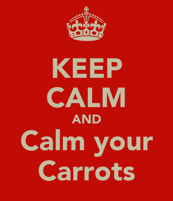 KEEP CALM AND Calm your Carrots