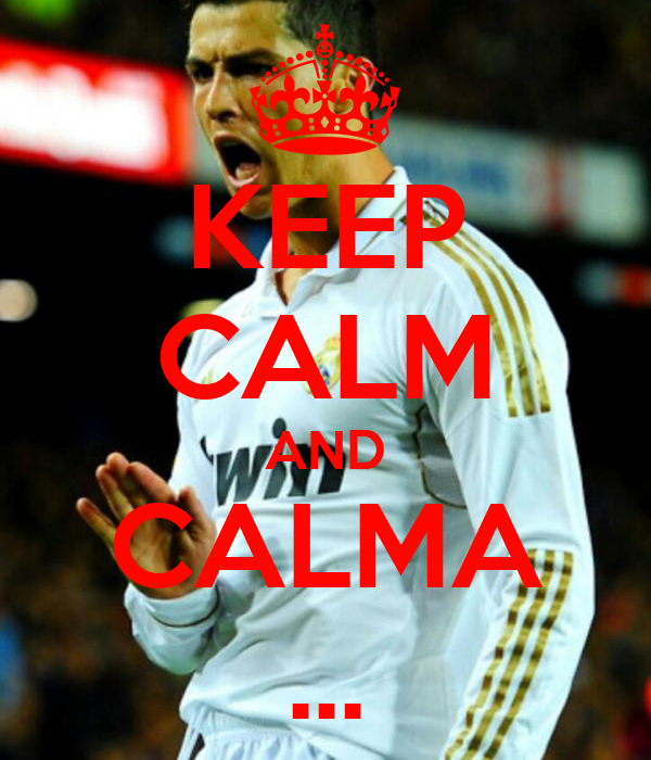 KEEP CALM AND CALMA ...